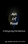 Art of Food: A Dairy and Soy Free Experience REVISED EDITION